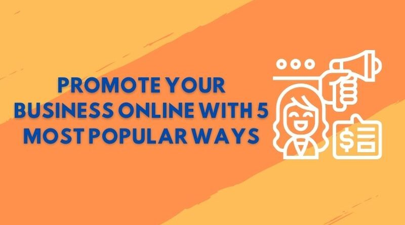 Promote your business online with 5 most popular ways